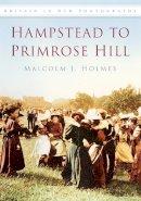 Holmes, Malcolm - Hampstead to Primrose Hill - 9780752451206 - V9780752451206