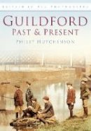 Hutchinson, Philip - Guildford Past and Present (Britain in Old Photographs (History Press)) - 9780752451275 - V9780752451275