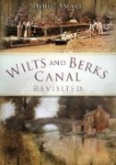Small, Doug - Wilts and Berks Canal Revisited - 9780752451466 - V9780752451466