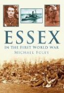Foley - Essex In The First World War - 9780752451787 - V9780752451787