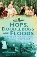 Whitcomb, Alan - Hops, Doodlebugs and Floods - 9780752451817 - V9780752451817