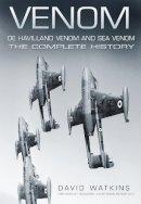 Watkins, David - Venom, De Havilland Venom and Sea Venom: The Complete History - 9780752452005 - V9780752452005