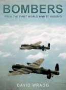 Wragg, David - Bombers: From the First World War to Kosovo - 9780752452029 - V9780752452029
