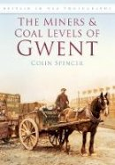 Spencer, Colin - The Miners and Coal Levels of Gwent - 9780752452517 - V9780752452517