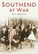 Gordon, Dee - Southend at War - 9780752452623 - V9780752452623