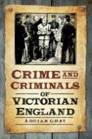 Adrian Gray - Crime and Criminals of Victorian England - 9780752452807 - V9780752452807