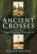Freeman - Ancient Crosses of The Three Choirs Counties - 9780752452883 - V9780752452883
