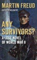 Freud, Martin - Any Survivors?: A Lost Novel of World War II - 9780752453446 - V9780752453446