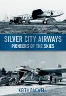 Dagwell, Keith J. - Silver City Airways - 9780752453620 - V9780752453620