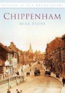 Stone, Mike - Chippenham: In Old Photographs - 9780752453835 - V9780752453835