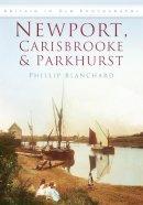 Blanchard, Philip - Newport, Carisbrooke & Parkhurst - 9780752453859 - V9780752453859