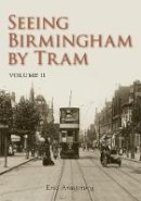 Armstrong, Eric - Seeing Birmingham by Tram Vol II - 9780752453927 - V9780752453927