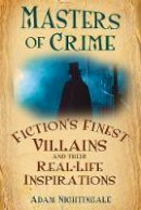 Nightingale, Adam - Masters of Crime: Fiction's Finest Villains and Their Real-life Inspirations - 9780752454184 - V9780752454184