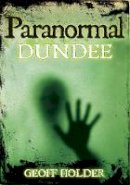 Holder, Geoff - Paranormal Dundee - 9780752454191 - V9780752454191