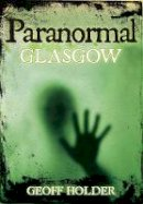 Holder, Geoff - Paranormal Glasgow - 9780752454207 - V9780752454207