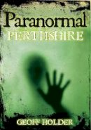 Holder, Geoff - Paranormal Perthshire - 9780752454214 - V9780752454214