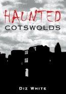 White, Diz - Haunted Cotswolds - 9780752454269 - V9780752454269