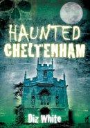 White, Diz - Haunted Cheltenham - 9780752454276 - V9780752454276