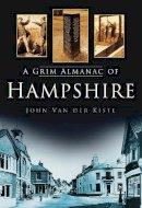 Van der Kiste, John - Grim Almanac of Hampshire - 9780752454894 - V9780752454894