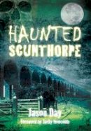 Day, Jason - Haunted Scunthorpe - 9780752455211 - V9780752455211