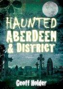 Holder, Geoff - Haunted Aberdeen & District - 9780752455334 - V9780752455334