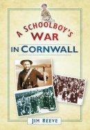 Jim Reeve - A Schoolboy's War in Cornwall - 9780752455402 - V9780752455402