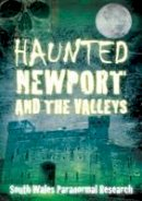 South Wales Paranormal Research - Haunted Newport and the Valleys - 9780752455563 - V9780752455563