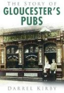 Kirby, Darrel - The Story of Gloucester's Pubs - 9780752455570 - V9780752455570
