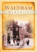 Mooney, Jennie - Waltham Memories - 9780752455716 - V9780752455716