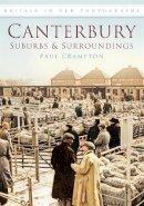 Crampton, Paul - Canterbury Suburbs and Surroundings - 9780752455723 - V9780752455723