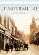 Durie, Bruce - Dunfermline in Old Photographs - 9780752455730 - V9780752455730