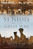 Wood, Kenneth - St Neots and the Great War - 9780752455884 - V9780752455884