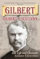 Crowther, Andrew - Gilbert of Gilbert and Sullivan - 9780752455891 - V9780752455891