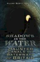 Scott-Davies, Allan - Shadows on the Water: The Haunted Canals and Waterways of Britain (Shadows series) - 9780752455921 - V9780752455921