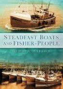 Wilson, Gloria - Steadfast Boats and Fisher People - 9780752456089 - V9780752456089