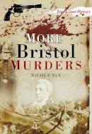 Sly, Nicola - More Bristol Murders - 9780752456171 - V9780752456171