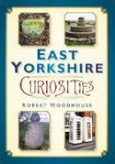 Woodhouse, Robert - East Yorkshire Curiosities - 9780752456195 - V9780752456195