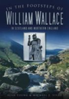 Young, Alan; Stead, Michael J. - In the Footsteps of  William Wallace - 9780752456386 - V9780752456386