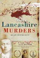 Hayhurst, Alan - More Lancashire Murders - 9780752456454 - V9780752456454