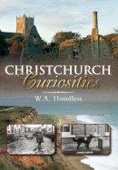 Hoodless, W. A. - Christchurch Curiosities - 9780752456706 - V9780752456706