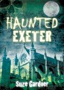 Gardner, Suze - Haunted Exeter - 9780752456720 - V9780752456720