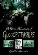 brooks-robin - A Grim Almanac of Gloucestershire - 9780752456799 - V9780752456799