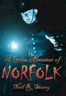 Storey, Neil R. - A Grim Almanac of Norfolk - 9780752456805 - V9780752456805