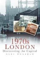 Forshaw, Alec - 1970s London: Discovering the Capital - 9780752456911 - V9780752456911