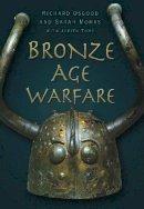 Osgood, Richard; Monks, Sarah; Toms, Judith - Bronze Age Warfare - 9780752456973 - V9780752456973