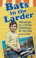 Wells, Jeremy - Bats in the Larder - 9780752457055 - V9780752457055