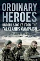 Hilton, Christopher - Ordinary Heroes: Untold Stories from the Falklands Campaign - 9780752457147 - V9780752457147