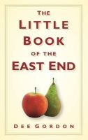 Gordon, Dee - The Little Book of the East End - 9780752457178 - V9780752457178