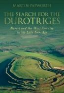 Papworth, Martin - The Search for the Durotriges - 9780752457376 - V9780752457376