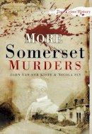 Sly, Nicola; Van der Kiste, John - More Somerset Murders - 9780752457420 - V9780752457420